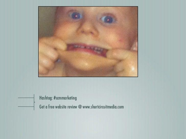 Hashtag: #scmmarketingGet a free website review @ www.shortcircuitmedia.com