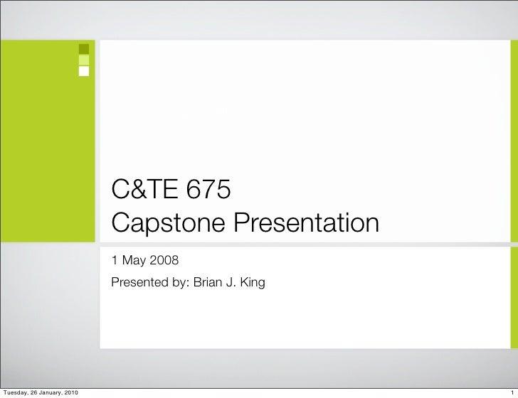 C&TE 675                             Capstone Presentation                             1 May 2008                         ...