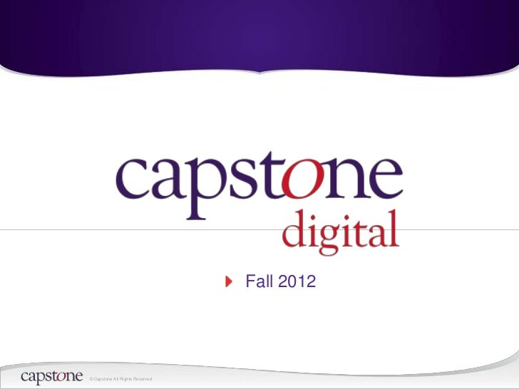 Fall 2012© Capstone All Rights Reserved.