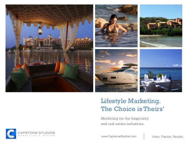 + Vision. Passion. Results.www.CapstoneStudios.com Lifestyle Marketing. The Choice is Theirs' Marketing for the hospitalit...