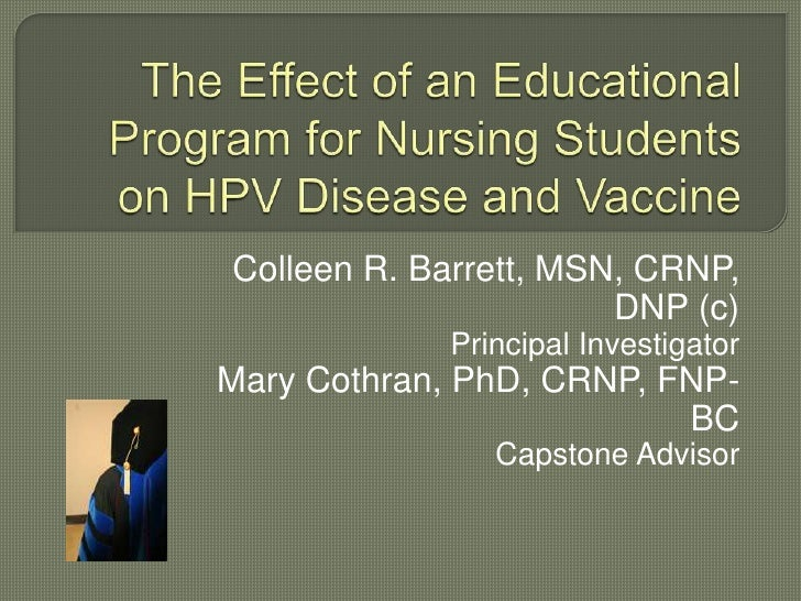 The Effect of an Educational Program for Nursing Students on HPV Disease and Vaccine<br />Colleen R. Barrett, MSN, CRNP, D...