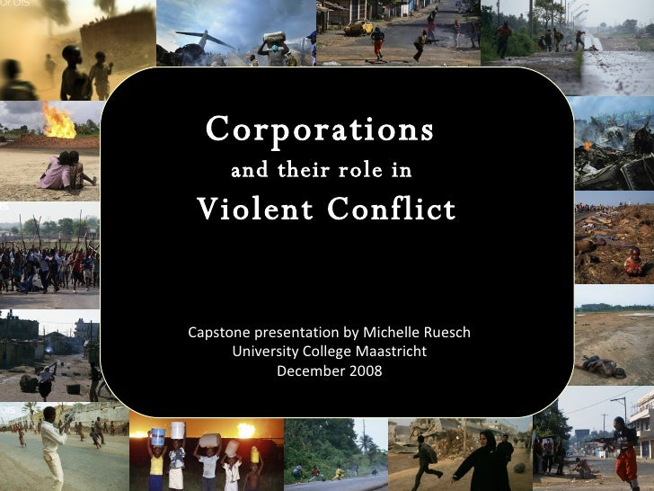 Corporations  and their role in   Violent Conflict Capstone presentation by Michelle Ruesch University College Maastricht ...