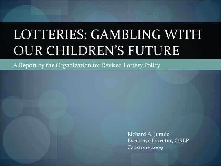 LOTTERIES: GAMBLING WITHOUR CHILDREN'S FUTUREA Report by the Organization for Revised Lottery Policy                      ...