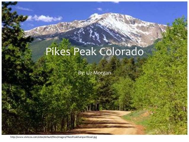 Pikes Peak ColoradoBy: Liz Morganhttp://www.visitcos.com/sites/default/files/images/PikesPeakRampartRoad.jpg