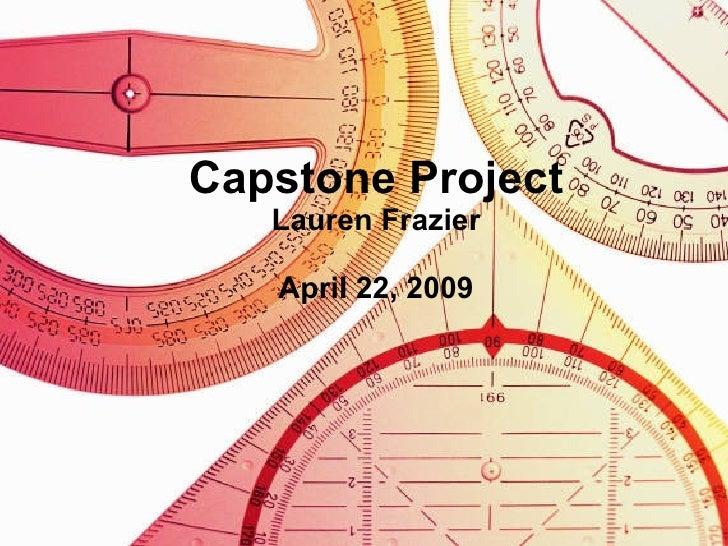 Capstone Project Lauren Frazier April 22, 2009