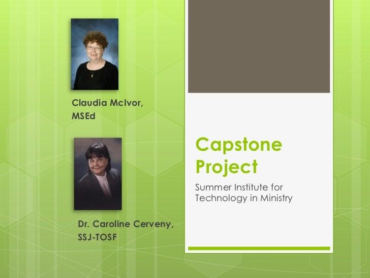 Claudia McIvor,MSEd                         Capstone                         Project                         Summer Instit...