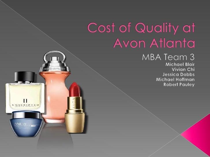 Cost of Quality at Avon Atlanta <br />MBA Team 3<br />Michael Blair<br />Vivian Chi<br />Jessica Dobbs<br />Michael Hoffma...