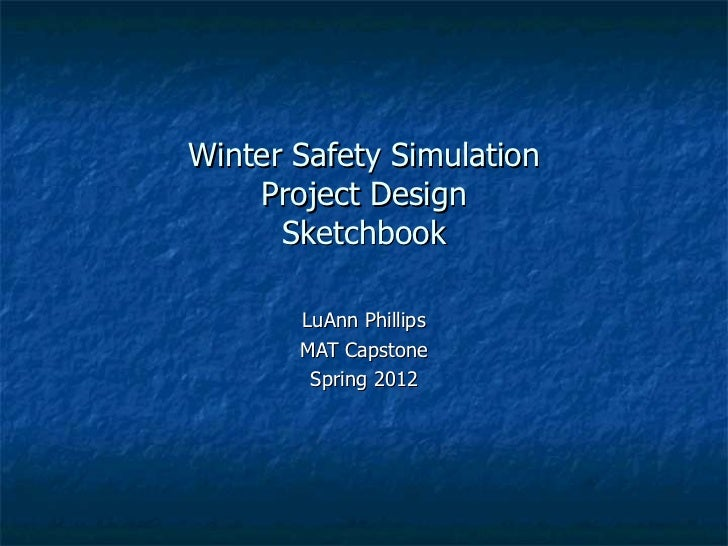Winter Safety Simulation    Project Design      Sketchbook       LuAnn Phillips       MAT Capstone        Spring 2012