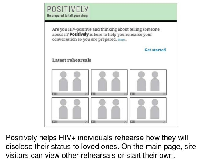 Positively helps HIV+ individuals rehearse how they willdisclose their status to loved ones. On the main page, sitevisitor...