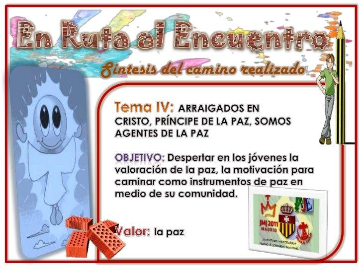 En Ruta al Encuentro<br />Síntesis del camino realizado<br />Tema IV: ARRAIGADOS EN CRISTO, PRÍNCIPE DE LA PAZ, SOMOS AGEN...