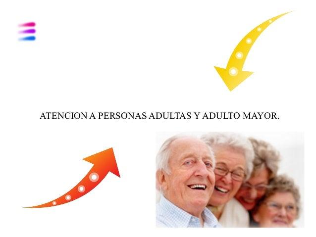 ATENCION A PERSONAS ADULTAS Y ADULTO MAYOR.