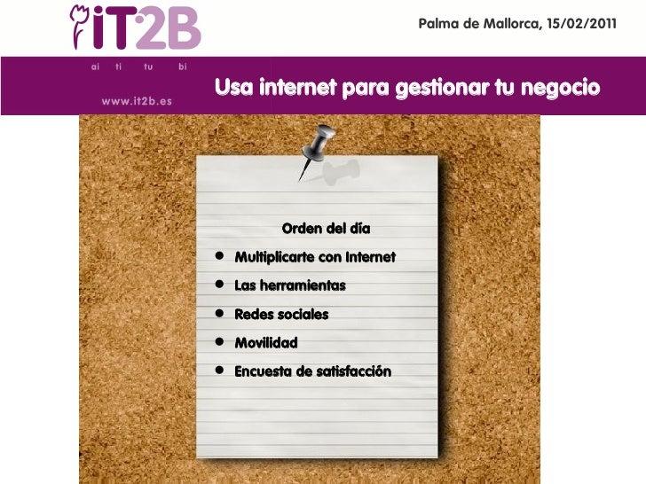 Palma de Mallorca, 15/02/2011Usa internet para gestionar tu negocio          Orden del día Multiplicarte con Internet La...