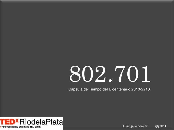 802.701Cápsula de Tiempo del Bicentenario 2010-2210<br />Juliangallo.com.ar          @gallo1<br />