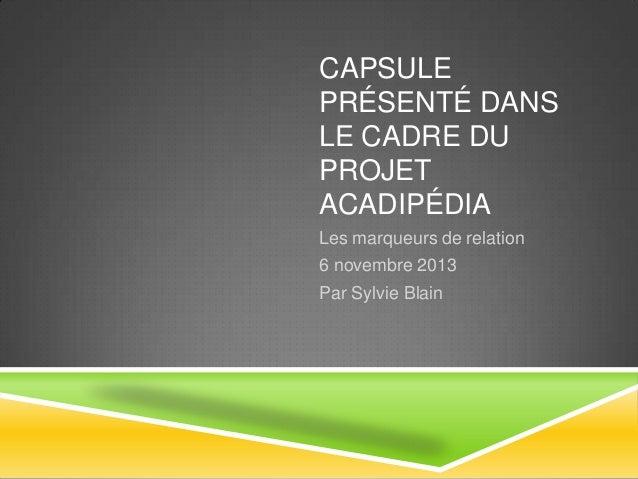 Capsule 1; Présentation de Mme S. Blain dans le cadre du projet acadipédia