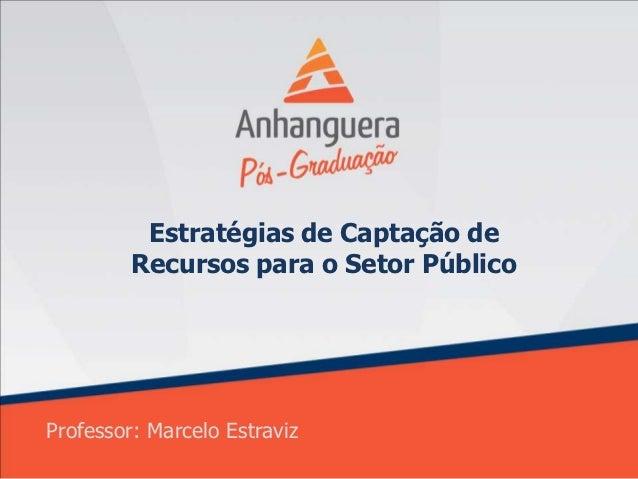 Estratégias de Captação de         Recursos para o Setor PúblicoProfessor: Marcelo Estraviz