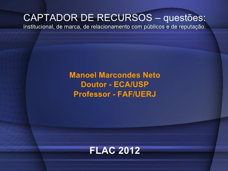 CAPTADOR DE RECURSOS – questões:institucional, de marca, de relacionamento com públicos e de reputação.                 Ma...