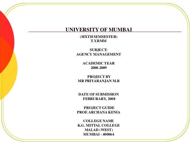 UNIVERSITY OF MUMBAI    (SIXTH SEMSESTER)         T.Y.BMM        SUBJECT:   AGENCY MANAGEMENT     ACADEMIC YEAR        200...