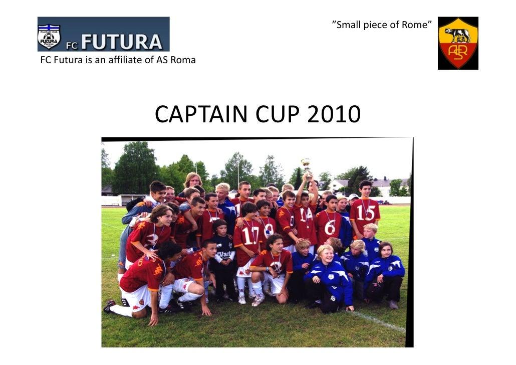 """""""Smallpiece ofRome""""FCFutura isanaffiliateofASRoma                          CAPTAINCUP2010"""
