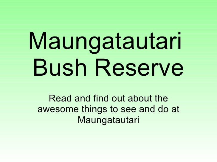 Maungatautari  Bush Reserve Read and find out about the awesome things to see and do at Maungatautari