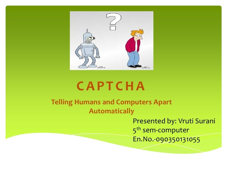 CAPTCHATelling Humans and Computers Apart           Automatically                        Presented by: Vruti Surani       ...