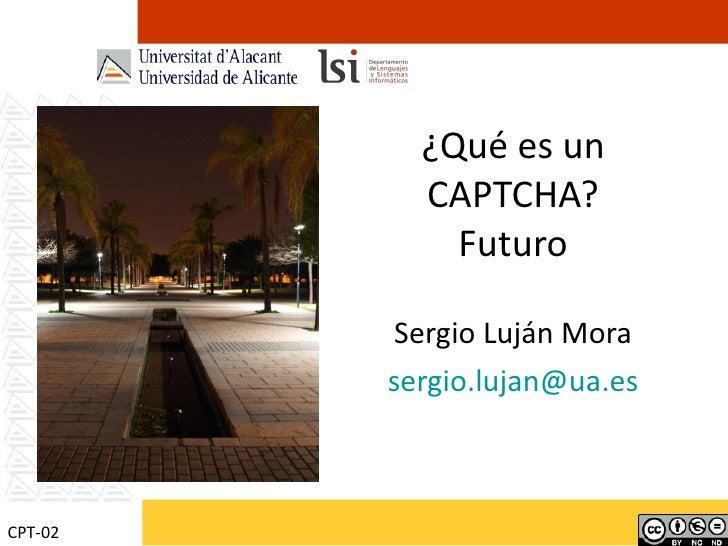 ¿Qué es un CAPTCHA? Futuro Sergio Luján Mora [email_address] CPT-02