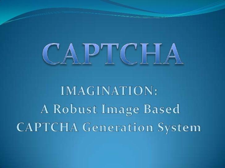 CAPTCHA<br />IMAGINATION:<br /> A Robust Image Based <br />CAPTCHA Generation System<br />