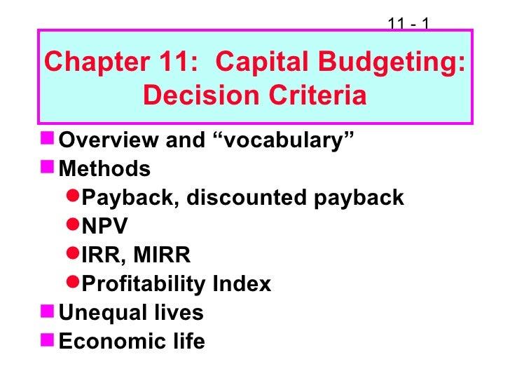 "Chapter 11:  Capital Budgeting: Decision Criteria <ul><li>Overview and ""vocabulary"" </li></ul><ul><li>Methods </li></ul><u..."