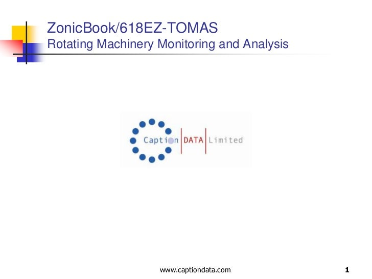 1<br />ZonicBook/618EZ-TOMASRotating Machinery Monitoring and Analysis<br />www.captiondata.com<br />