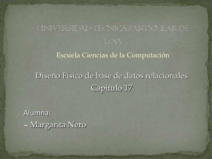 Escuela Ciencias de la Computación     Diseño Físico de base de datos relacionales                   Capitulo 17  Alumna: ...