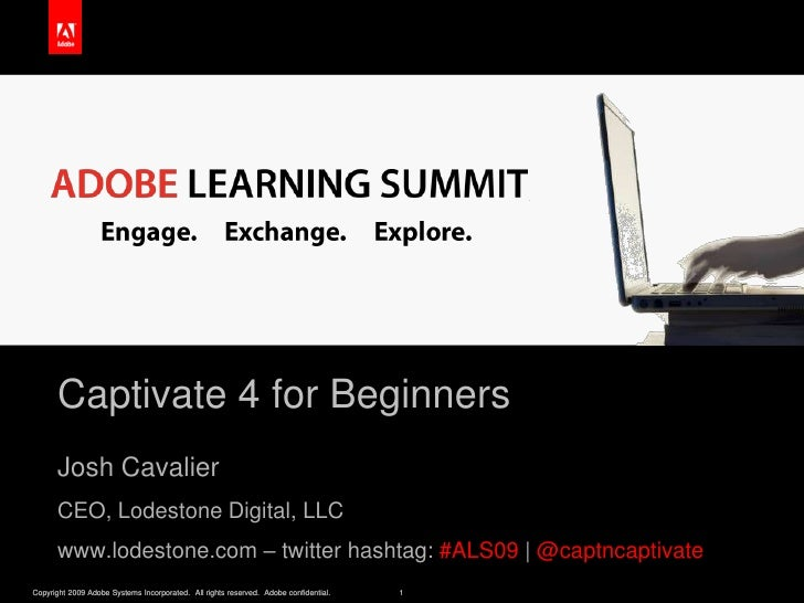 Captivate 4 for Beginners<br />Josh Cavalier<br />CEO, Lodestone Digital, LLC <br />www.lodestone.com – twitter hashtag: #...
