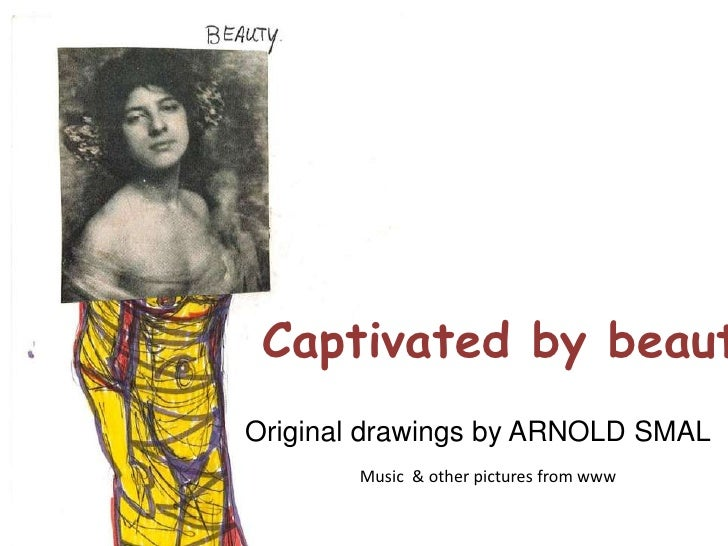 Captivatedby beauty<br />Original drawingsby ARNOLD SMAL<br />Music  & otherpicturesfrom www<br />