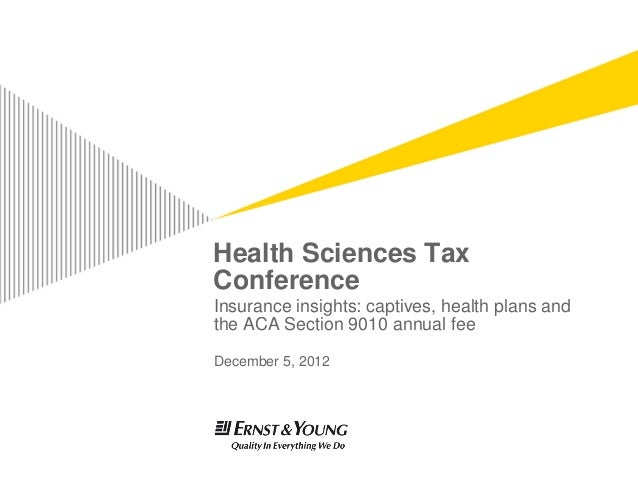 Health Sciences TaxConferenceInsurance insights: captives, health plans andthe ACA Section 9010 annual feeDecember 5, 2012