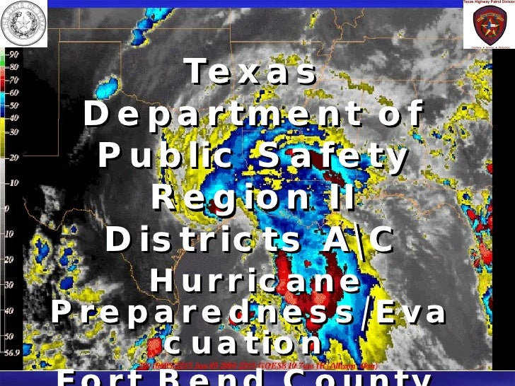 Texas   Department of Public Safety Region II Districts AC Hurricane Preparedness/Evacuation  Fort Bend County