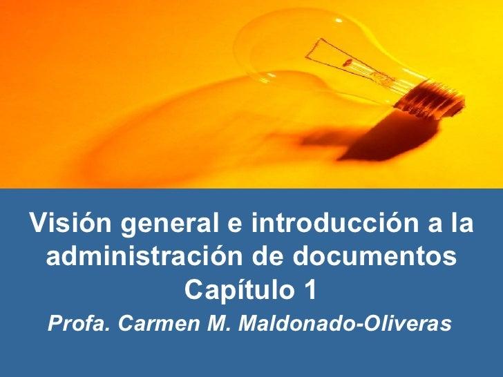 Visión general e introducción a la administración de documentos Capítulo 1 Profa. Carmen M. Maldonado-Oliveras