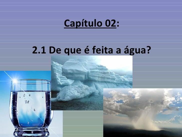 Capítulo 02:2.1 De que é feita a água?
