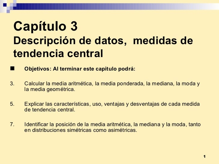 Capítulo 3 Descripción de datos,  medidas de tendencia central <ul><li>Objetivos:  Al terminar este capítulo podrá: </li><...