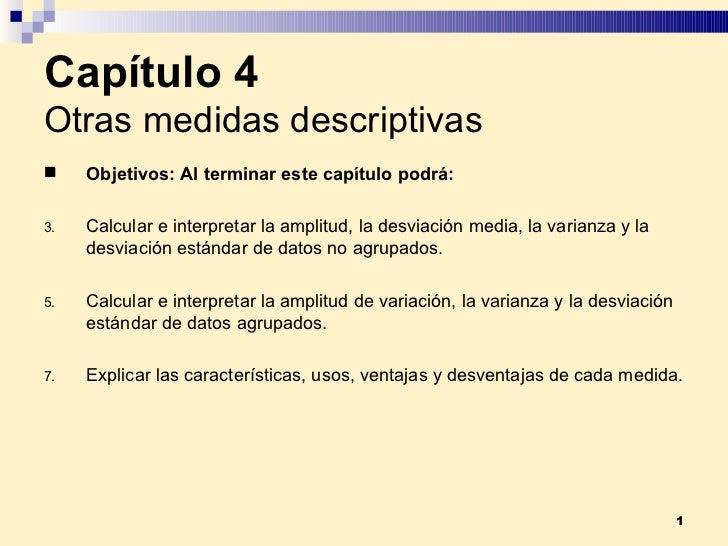 Capítulo 4 Otras medidas descriptivas <ul><li>Objetivos:  Al terminar este capítulo podrá: </li></ul><ul><li>Calcular e in...