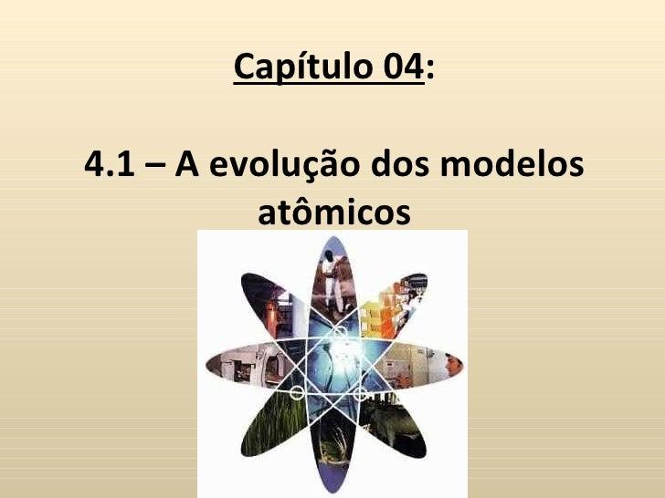 Capítulo 04:4.1 – A evolução dos modelos          atômicos