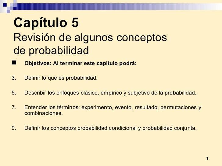 Capítulo 5 Revisión de algunos conceptos de probabilidad <ul><li>Objetivos:  Al terminar este capítulo podrá: </li></ul><u...