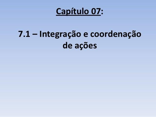 Capítulo 07:7.1 – Integração e coordenação            de ações