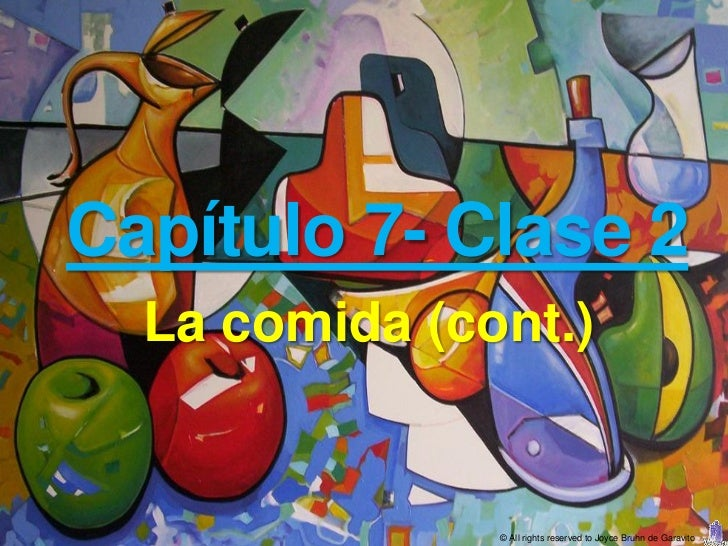 Capítulo 7- Clase 2  La comida (cont.)               © All rights reserved to Joyce Bruhn de Garavito