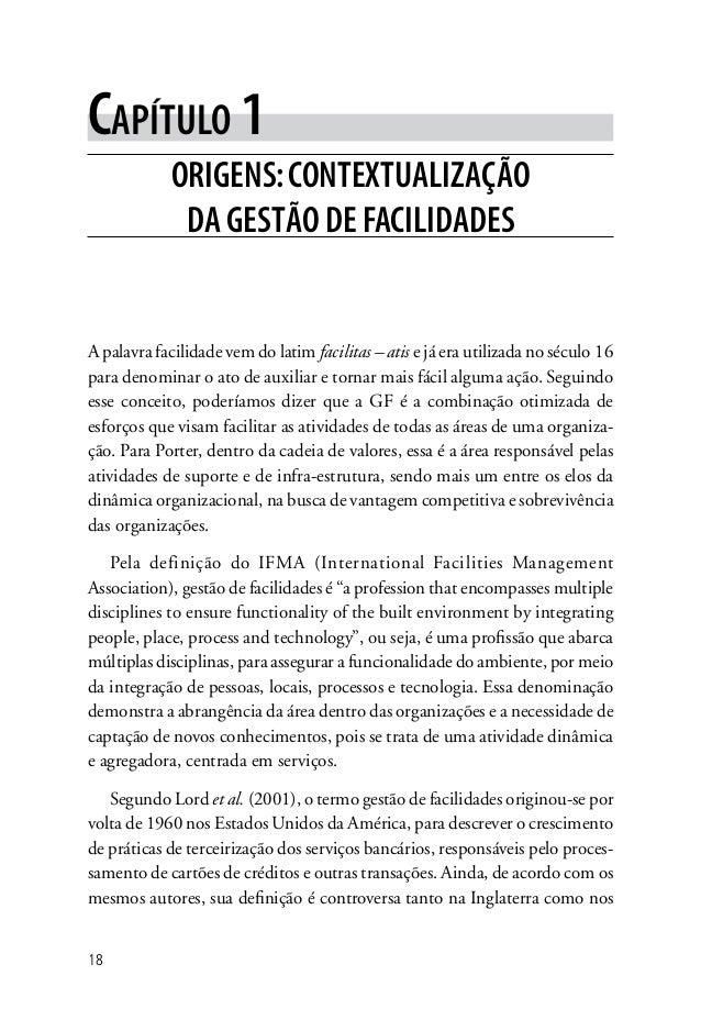 18 Capítulo 1 Origens:contextualização da gestão de facilidades A palavra facilidade vem do latim facilitas – atis e já er...