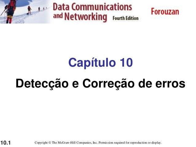 10.1 Capítulo 10 Detecção e Correção de erros Copyright © The McGraw-Hill Companies, Inc. Permission required for reproduc...
