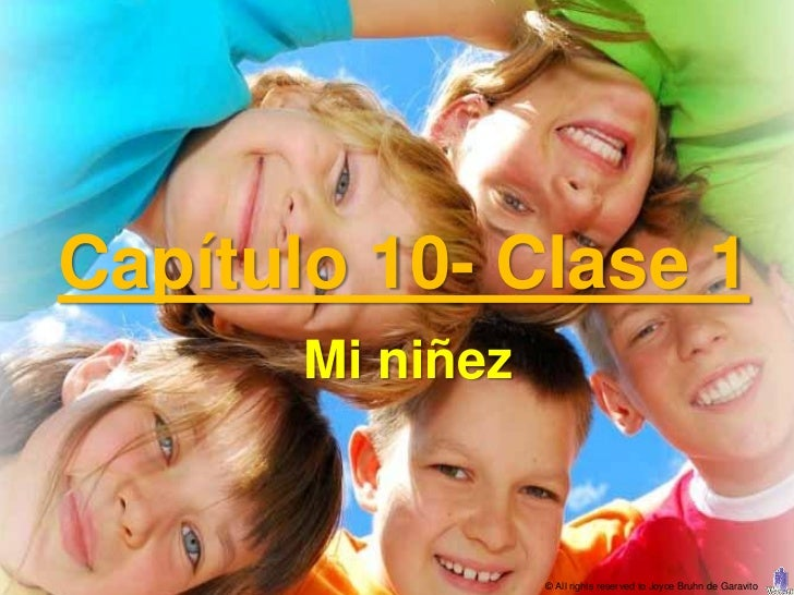 Capítulo 10- Clase 1       Mi niñez                  © All rights reserved to Joyce Bruhn de Garavito