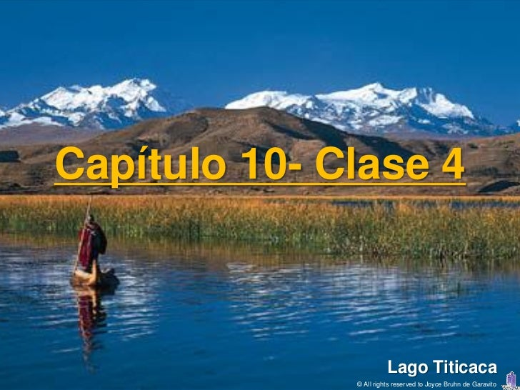 Capítulo 10- Clase 4                        Lago Titicaca              © All rights reserved to Joyce Bruhn de Garavito