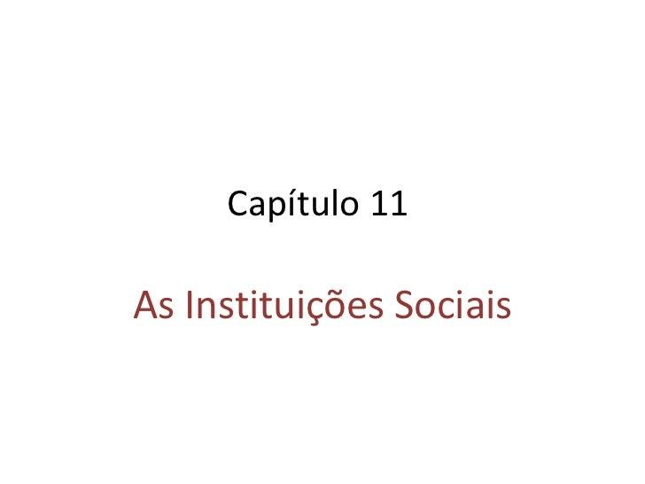 Capítulo 11  As Instituições Sociais