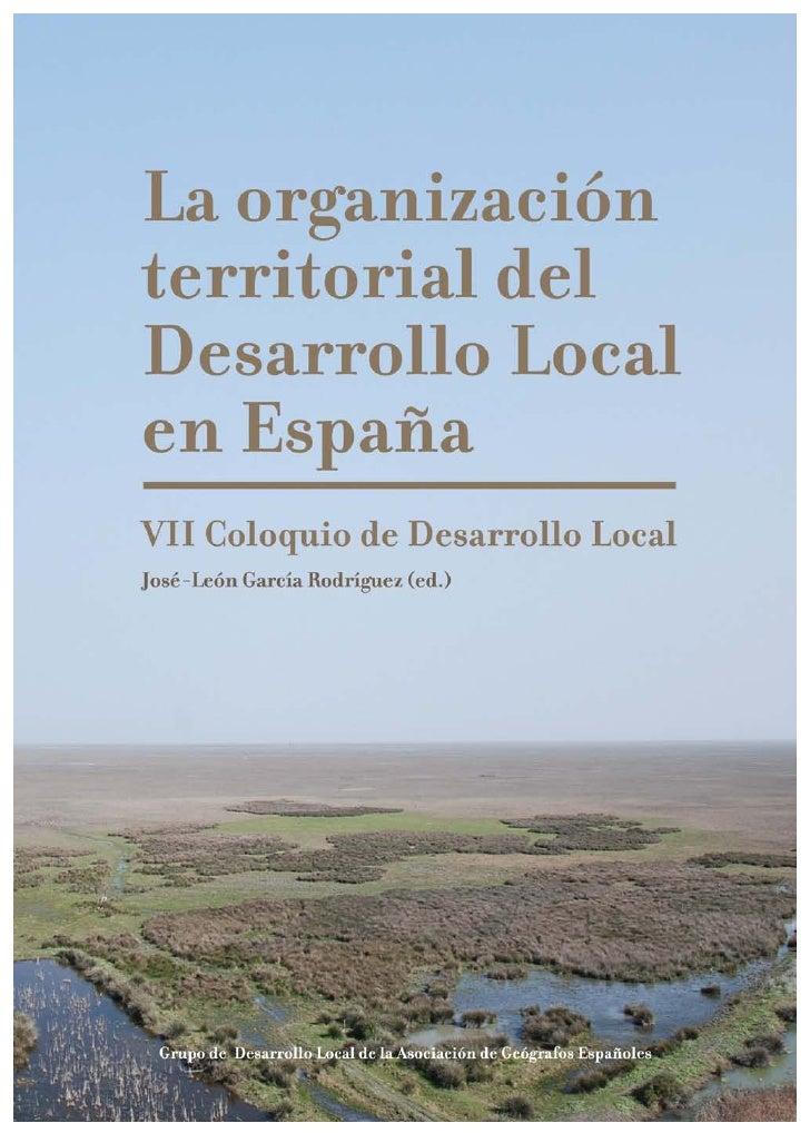 La organización territorial del  Desarrollo Local en España  (y algunos ejemplos iberoamericanos)      VII Coloquio de Des...