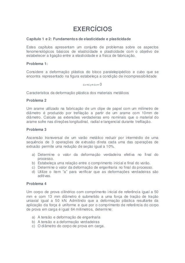 EXERCÍCIOS  Capítulo 1 e 2: Fundamentos de elasticidade e plasticidade  Estes capítulos apresentam um conjunto de problema...
