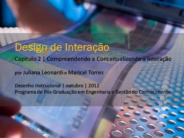 Design de InteraçãoCapítulo 2 | Compreendendo e Conceitualizando a Interaçãopor Juliana Leonardi e Maricel TorresDesenho I...