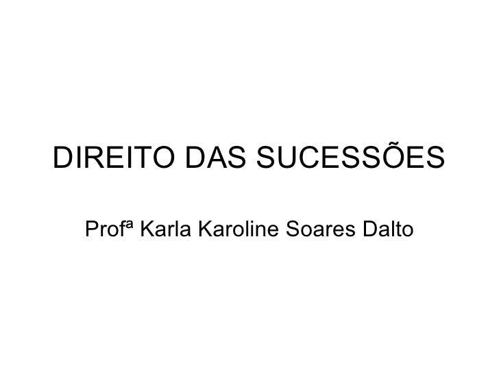 DIREITO DAS SUCESSÕES Profª Karla Karoline Soares Dalto